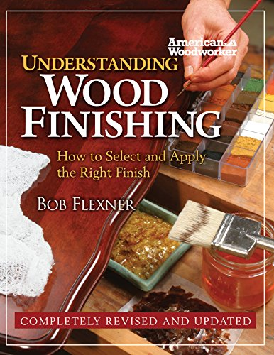 Understanding Wood Finishing: How to Select and Apply the Right Finish (Fox Chapel Publishing) Practical & Comprehensive with Over 300 Color Photos and 40 Reference Tables & Troubleshooting Guides