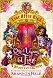 Ever After High: Once Upon a Time: A Story Collection...
