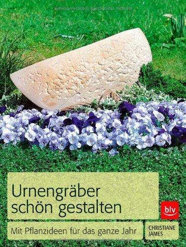 Urnengräber schön gestalten: Mit Pflanzideen für das ganze Jahr von James. Christiane (2012) Broschiert