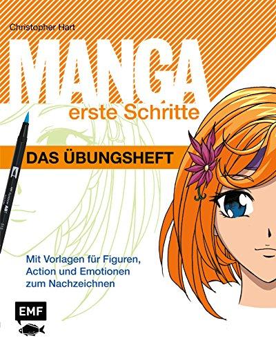Manga Erste Schritte – Das Übungsheft: Mit Vorlagen für Figuren, Action und Emotionen zum Nachzeichnen