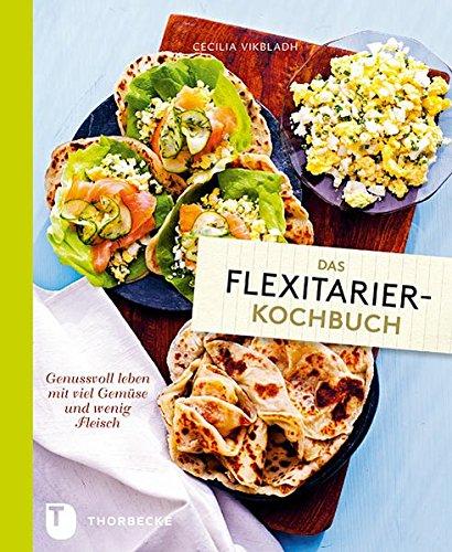 Das Flexitarier-Kochbuch - Genussvoll leben mit viel Gemüse und wenig Fleisch