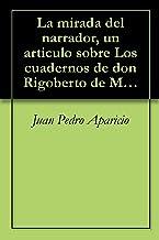 La mirada del narrador, un articulo sobre Los cuadernos de don Rigoberto de Mario Vargas Llosa (Un artículo de la Revista de Libros) (Spanish Edition)