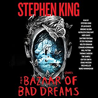 The Bazaar of Bad Dreams     Stories              Written by:                                                                                                                                 Stephen King                               Narrated by:                                                                                                                                 Stephen King,                                                                                        Dylan Baker,                                                                                        Brooke Bloom,                   and others                 Length: 20 hrs and 11 mins     31 ratings     Overall 4.2