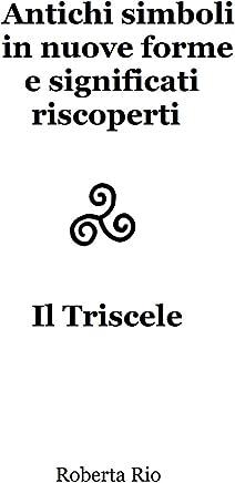 Antichi simboli in nuove forme e significati riscoperti. Il Triscele (Voyage in Destiny Vol. 7)