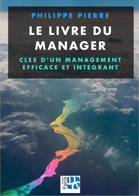 争い省略アラスカLe livre du manager: Clés d'un management efficace et intégrant (French Edition)