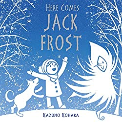 Image: Here Comes Jack Frost | Paperback – Picture Book: 32 pages | by Kazuno Kohara (Author, Illustrator). Publisher: Square Fish; Illustrated edition (October 25, 2011)