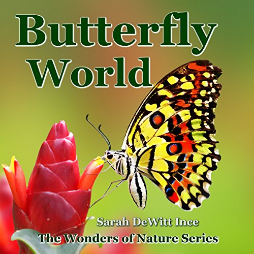 Butterfly World     The Wonders of Nature Book 2              By:                                                                                                                                 Sarah DeWitt Ince                               Narrated by:                                                                                                                                 A.M. Miller                      Length: 20 mins     1 rating     Overall 5.0