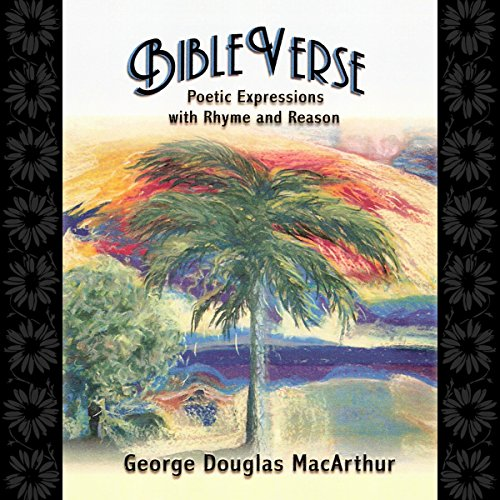 BibleVerse: Poetic Expressions with Rhyme and Reason                   By:                                                                                                                                 George Douglas MacArthur                               Narrated by:                                                                                                                                 George Douglas MacArthur,                                                                                        Marlee MacArthur                      Length: 1 hr and 57 mins     1 rating     Overall 5.0