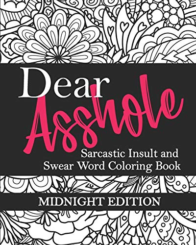 Dear Asshole: Sarcastic Insult and Swear Word Coloring Book, Midnight Edition: Funny Snarky Colouring Page Comebacks and Put Downs for Dealing with ... Chalkboard Frames (Colorful Cussing Presents)