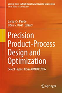 Precision Product-Process Design and Optimization: Select Papers from AIMTDR 2016