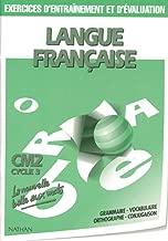 LANGUE FRANCAISE CM2 CYCLE 3. Grammaire, Vocabulaire, Orthographe, Conjugaison, Exercices d'entraînement et d'évaluation