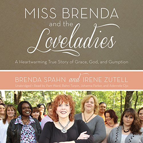Miss Brenda and the Loveladies     A Heartwarming True Story of Grace, God, and Gumption              By:                                                                                                                                 Brenda Spahn,                                                                                        Irene Zutell                               Narrated by:                                                                                                                                 Pam Ward,                                                                                        Bahni Turpin,                                                                                        Johanna Parker,                   and others                 Length: 7 hrs and 56 mins     75 ratings     Overall 4.6