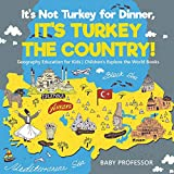 It s Not Turkey for Dinner, It s Turkey the Country! Geography Education for Kids | Children s Explore the World Books