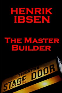Henrik Ibsen - The Master Builder: A Classic Play from the Father of Theatre