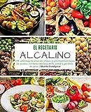 El recetario alcalino: 128 sabrosas recetas alcalinas y alternativas bajas en ácidos: Fortalecimiento de la salud y pérdida de peso
