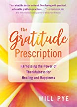 The Gratitude Prescription: Harnessing the Power of Thankfulness for Healing and Happiness