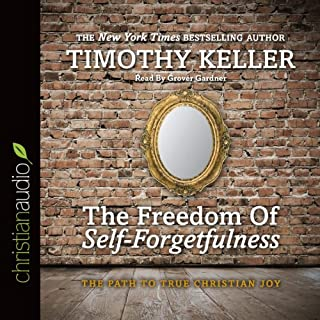 The Freedom of Self-Forgetfulness     The Path to True Christian Joy              Written by:                                                                                                                                 Timothy Keller                               Narrated by:                                                                                                                                 Grover Gardner                      Length: 42 mins     8 ratings     Overall 4.9