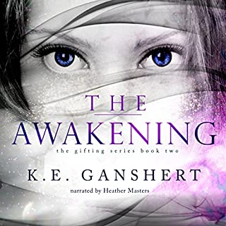The Awakening     The Gifting Series, Volume 2              By:                                                                                                                                 K.E. Ganshert                               Narrated by:                                                                                                                                 Heather Masters                      Length: 10 hrs and 5 mins     754 ratings     Overall 4.6