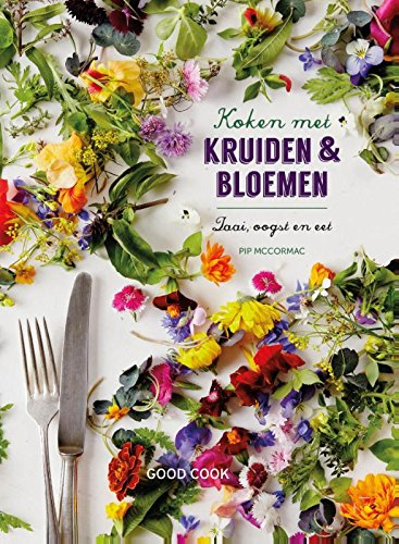 Koken met kruiden & bloemen: zaai, oogst en eet