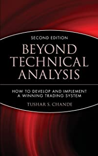 Beyond Technical Analysis: How to Develop and Implement a Winning Trading System