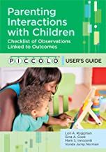 Parenting Interactions with Children: Checklist of Observations Linked to Outcomes (PICCOLO™) User's Guide