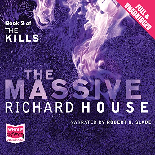 The Massive     The Kills, Book 2              By:                                                                                                                                 Richard House                               Narrated by:                                                                                                                                 Robert Slade                      Length: 10 hrs and 51 mins     Not rated yet     Overall 0.0