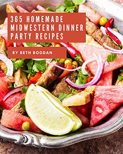 365 Homemade Midwestern Dinner Party Recipes: Making More Memories in your Kitchen with Midwestern Dinner Party Cookbook! (English Edition)