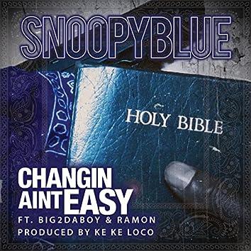 Changin Ain't Easy (feat. Big2daboy & Ramon)
