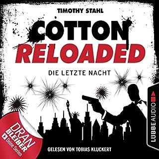 Die letzte Nacht     Cotton Reloaded - Serienspecial              Autor:                                                                                                                                 Timothy Stahl                               Sprecher:                                                                                                                                 Tobias Kluckert                      Spieldauer: 3 Std. und 50 Min.     99 Bewertungen     Gesamt 4,2