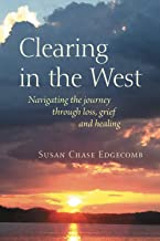 Clearing in the West: Navigating the journey through loss, grief and healing