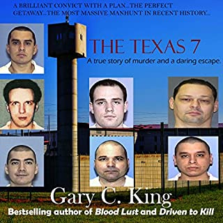 The Texas 7     A True Story of Murder and a Daring Escape              By:                                                                                                                                 Gary C. King                               Narrated by:                                                                                                                                 J. Scott Bennett                      Length: 6 hrs and 10 mins     26 ratings     Overall 4.3