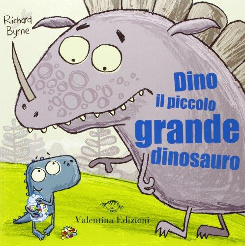 Dino il piccolo grande dinosauro. Ediz. illustrata