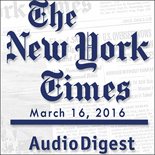 The New York Times Audio Digest, March 16, 2016 audiobook cover art