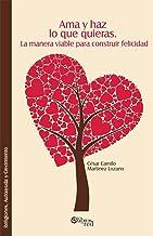 Ama y haz lo que quieras. La manera viable para construir felicidad (Spanish Edition)