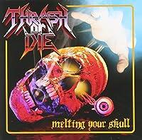 Melting Your Skull