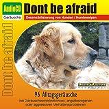Unbekannt CD Dont be afraid - Desensibilisierung von Hunden/Hundewelpen/Katzen/Pferden - 96 Alltagsgeräusche