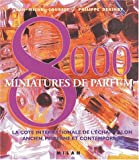 8000 Miniatures de parfum - La cote internationale de l'échantillon ancien, moderne et contemporain