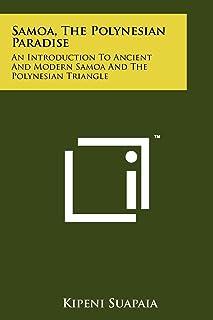 Samoa, The Polynesian Paradise: An Introduction To Ancient And Modern Samoa And The Polynesian Triangle