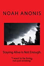 """Staying Alive Is Not Enough.: """"I want to be living, not just existing"""""""