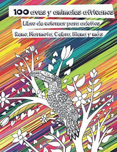 100 aves y animales africanos - Libro de colorear para adultos - Reno, Marmota, Cebra, Hiena y más  🐼 🐫 🐵 🐘 🐒 🐨 🐦