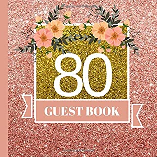 Guest Book: 80th Birthday Celebration and Keepsake Memory Guest Signing and Message Book (80th Birthday Party Decorations,80th Birthday Party Supplies,80th Birthday Party Invitations) (Volume 1)