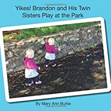 Yikes! Brandon and His Twin Sisters Play at the Park (Twins and Siblings) (Volume 2)