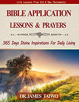 Bible Application Lessons and Prayers: 365 Days Divine Inspirations For Daily Living by [James Taiwo]