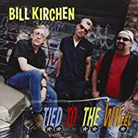 Tied To The Wheel by Bill Kirchen (2001-08-21)