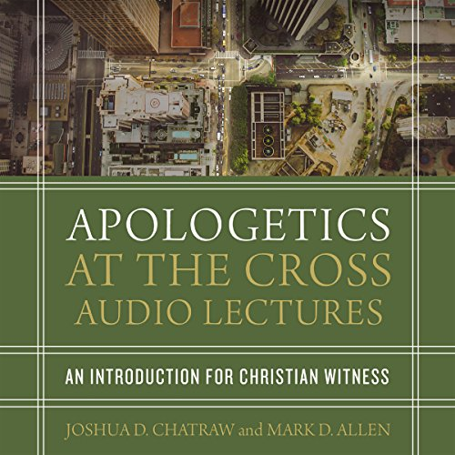 Apologetics at the Cross: Audio Lectures audiobook cover art