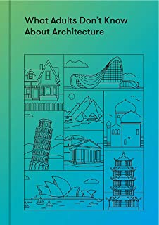 What Adults Don't Know About Architecture: Inspiring young minds to build a more beautiful world