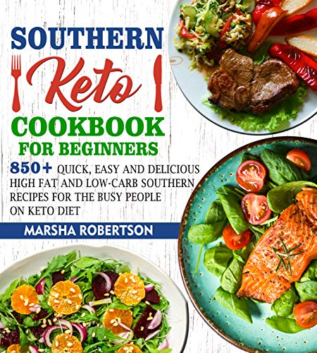 Southern Keto Cookbook For Beginners : 850+ Quick, Easy & Delicious High Fat & Low-Carb Southern Recipes For The Busy People On Keto Diet