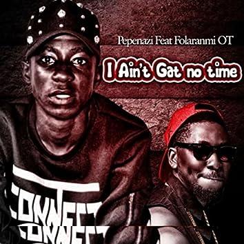 I Ain't Gat No Time (Feat. Folaranmi OT)