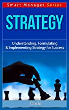 STRATEGY: Understanding, Formulating & Implementing Strategy for Success (Smart Manager Series Book 1)