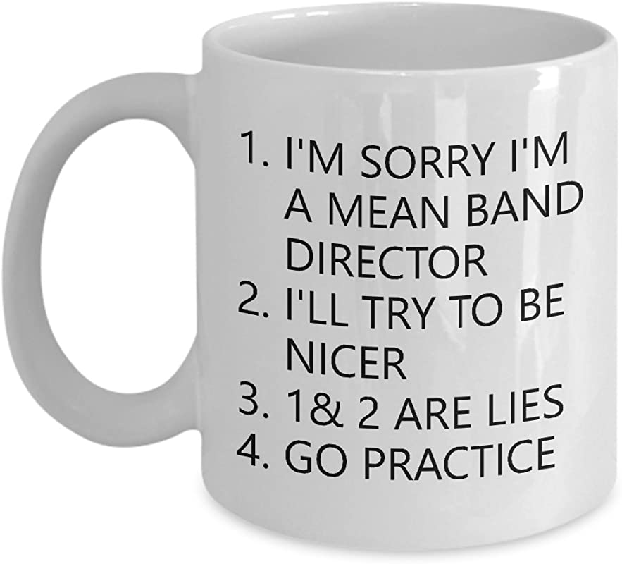 Funny Band Teacher Gift Mug I M Sorry I M A Mean Band Director